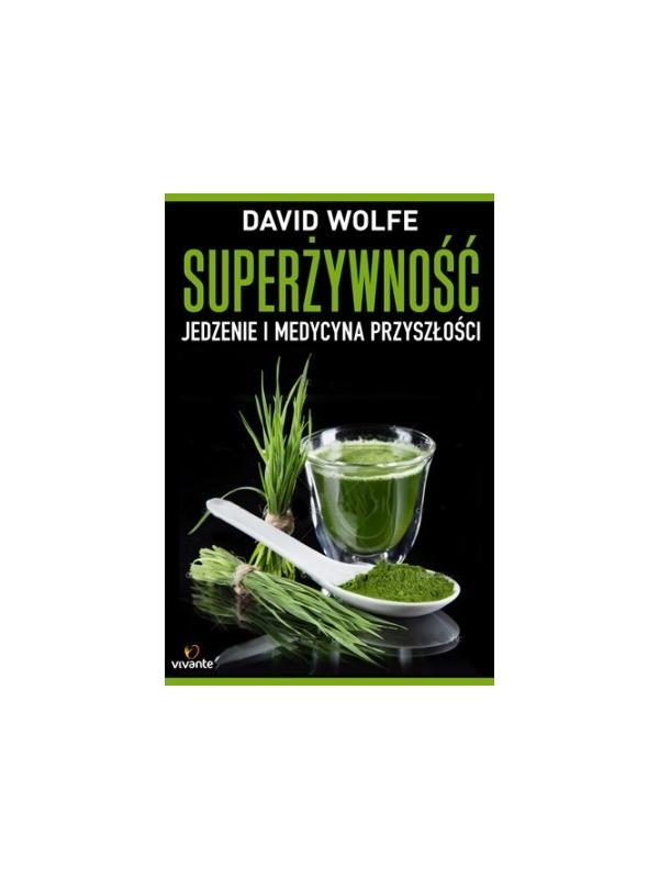 SUPERŻYWNOŚĆ Jedzenie i Medycyna Przyszłości - David Wolfe